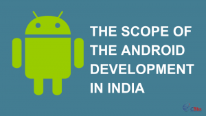 The scope of the Android Development in India